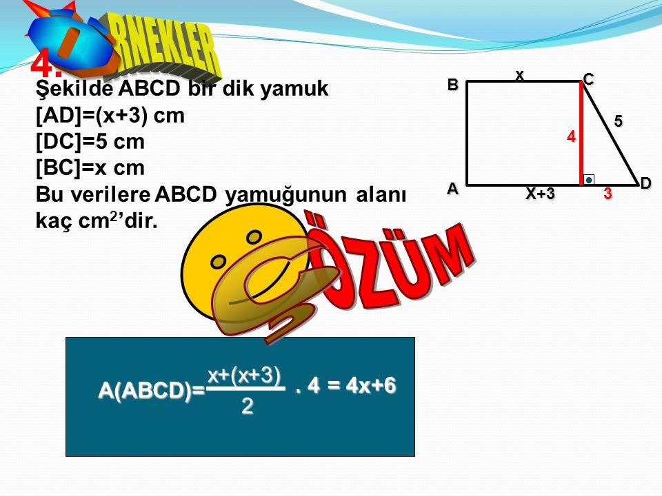 4. ÖZÜM Ç Ö RNEKLER Şekilde ABCD bir dik yamuk [AD]=(x+3) cm [DC]=5 cm